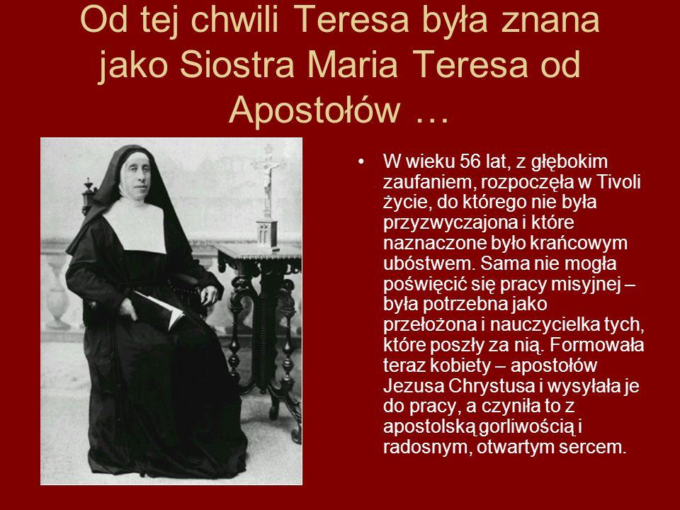 Od tej chwili Teresa była znana jako Siostra Maria Teresa od Apostołów … W wieku 56 lat, z głębokim zaufaniem, rozpoczęła w Tivoli życie, do którego n