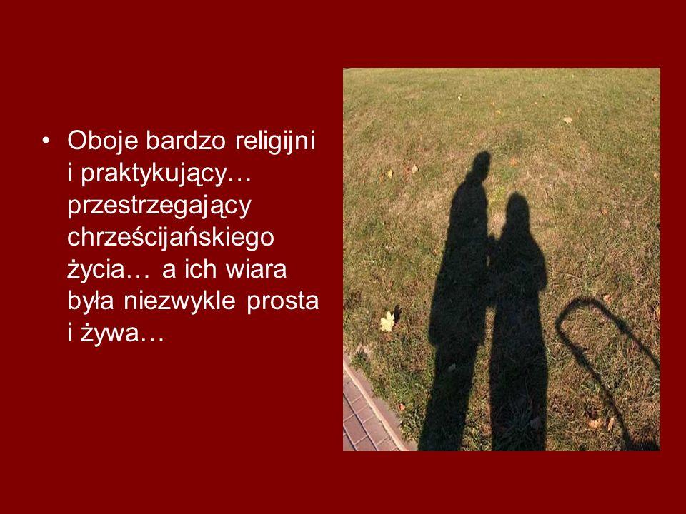 Oboje bardzo religijni i praktykujący… przestrzegający chrześcijańskiego życia… a ich wiara była niezwykle prosta i żywa…