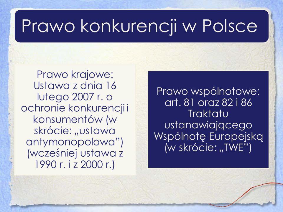 Prawo konkurencji w Polsce Prawo krajowe: Ustawa z dnia 16 lutego 2007 r. o ochronie konkurencji i konsumentów (w skrócie: ustawa antymonopolowa) (wcz