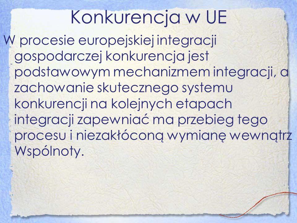 Konkurencja w UE W procesie europejskiej integracji gospodarczej konkurencja jest podstawowym mechanizmem integracji, a zachowanie skutecznego systemu