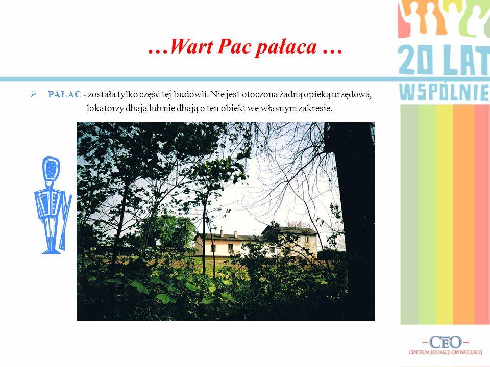 …Wart Pac pałaca … PAŁAC - została tylko część tej budowli. Nie jest otoczona żadną opieką urzędową, lokatorzy dbają lub nie dbają o ten obiekt we wła