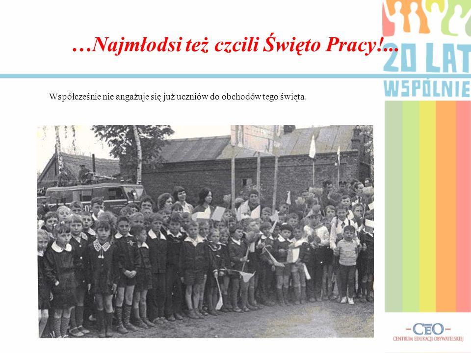 …Najmłodsi też czcili Święto Pracy!... Współcześnie nie angażuje się już uczniów do obchodów tego święta.
