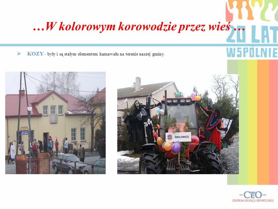 …W kolorowym korowodzie przez wieś … KOZY - były i są stałym elementem karnawału na terenie naszej gminy.