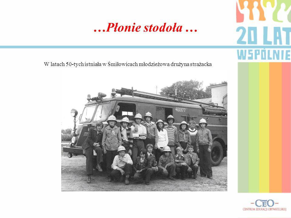 …Płonie stodoła … W latach 50-tych istniała w Śmiłowicach młodzieżowa drużyna strażacka