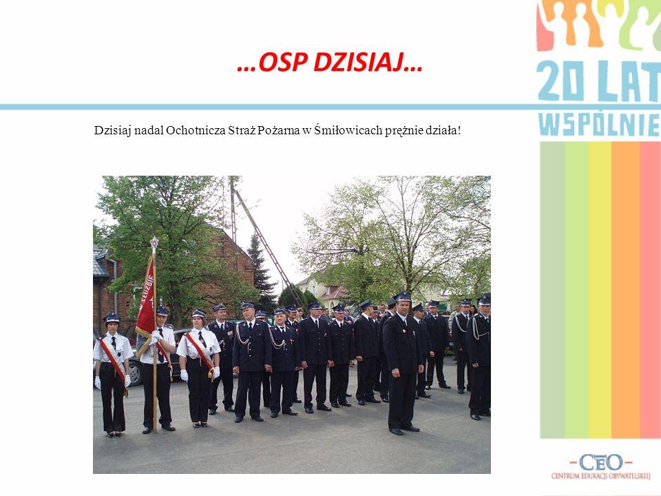 …OSP DZISIAJ… Dzisiaj nadal Ochotnicza Straż Pożarna w Śmiłowicach prężnie działa!