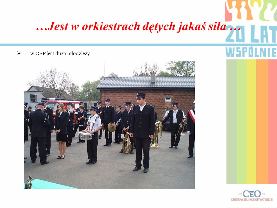 …Jest w orkiestrach dętych jakaś siła … I w OSP jest dużo młodzieży