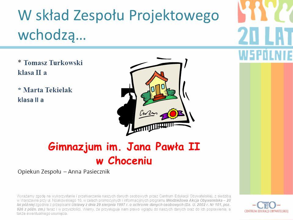 * Tomasz Turkowski klasa II a * Marta Tekielak klasa II a Gimnazjum im.