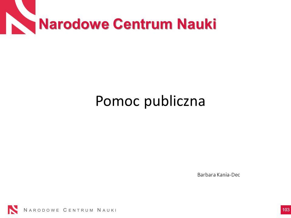 103 Pomoc publiczna Barbara Kania-Dec Narodowe Centrum Nauki
