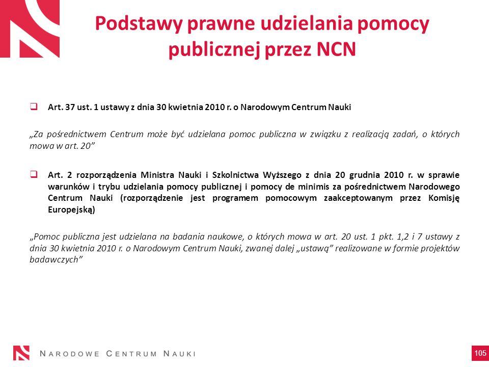 Podstawy prawne udzielania pomocy publicznej przez NCN Art. 37 ust. 1 ustawy z dnia 30 kwietnia 2010 r. o Narodowym Centrum Nauki Za pośrednictwem Cen