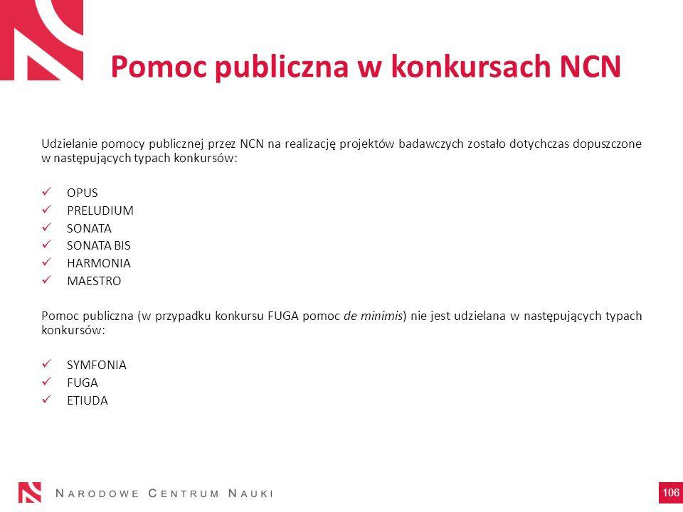 Pomoc publiczna w konkursach NCN Udzielanie pomocy publicznej przez NCN na realizację projektów badawczych zostało dotychczas dopuszczone w następując