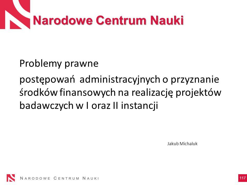 117 Problemy prawne postępowań administracyjnych o przyznanie środków finansowych na realizację projektów badawczych w I oraz II instancji Jakub Micha