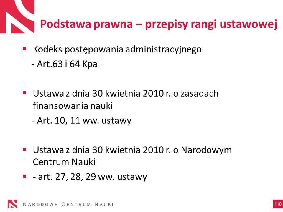 118 Kodeks postępowania administracyjnego - Art.63 i 64 Kpa Ustawa z dnia 30 kwietnia 2010 r. o zasadach finansowania nauki - Art. 10, 11 ww. ustawy U