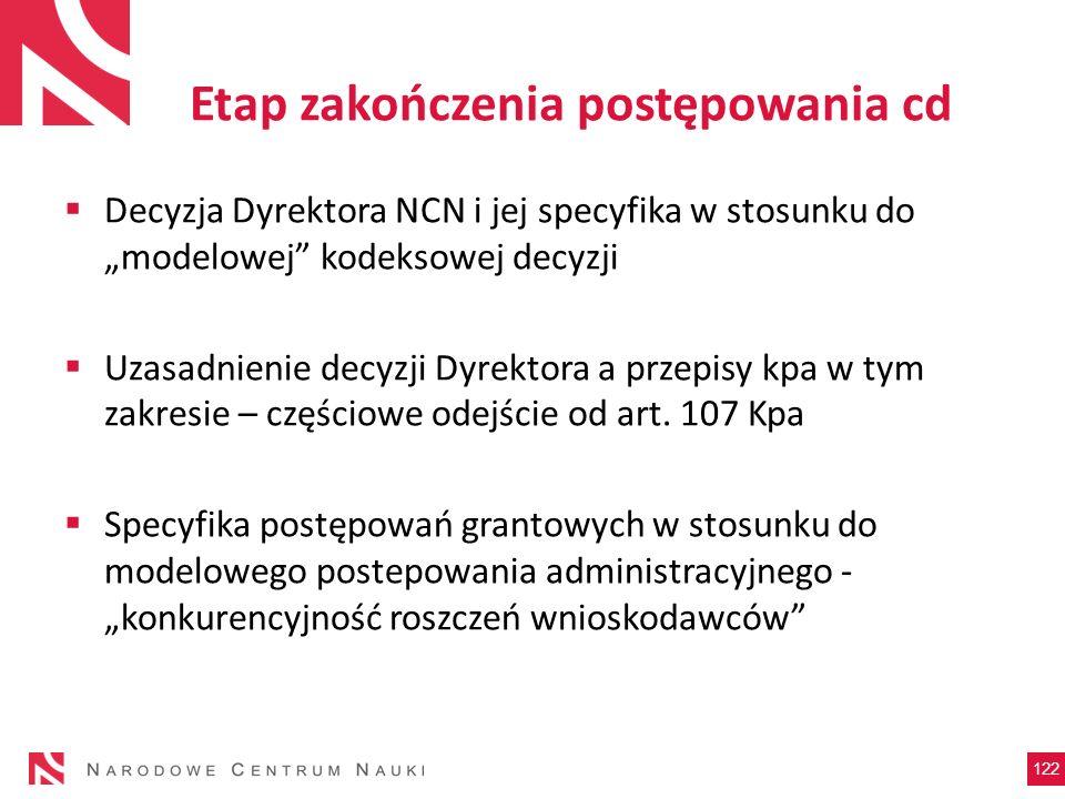 Etap zakończenia postępowania cd Decyzja Dyrektora NCN i jej specyfika w stosunku do modelowej kodeksowej decyzji Uzasadnienie decyzji Dyrektora a prz