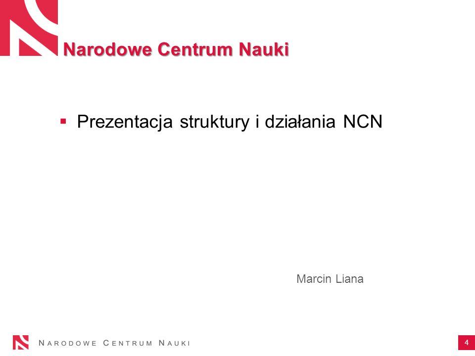 Narodowe Centrum Nauki Prezentacja struktury i działania NCN Marcin Liana 4