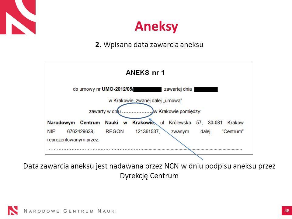 2. Wpisana data zawarcia aneksu Data zawarcia aneksu jest nadawana przez NCN w dniu podpisu aneksu przez Dyrekcję Centrum 46 Aneksy