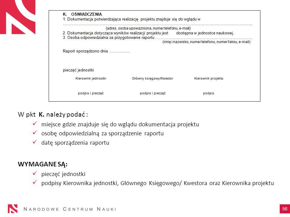 W pkt K. należy podać : miejsce gdzie znajduje się do wglądu dokumentacja projektu osobę odpowiedzialną za sporządzenie raportu datę sporządzenia rapo