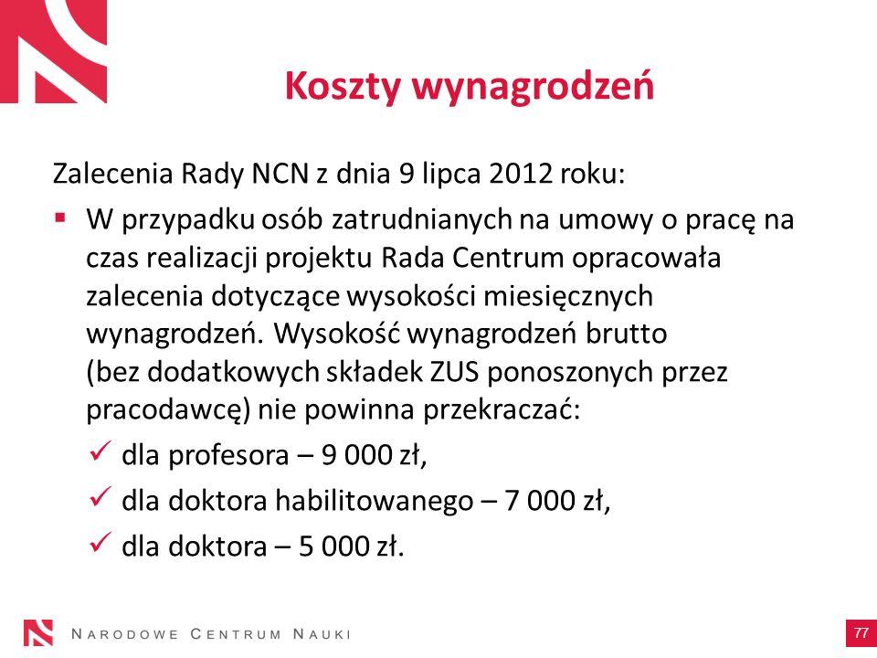 Koszty wynagrodzeń Zalecenia Rady NCN z dnia 9 lipca 2012 roku: W przypadku osób zatrudnianych na umowy o pracę na czas realizacji projektu Rada Centr