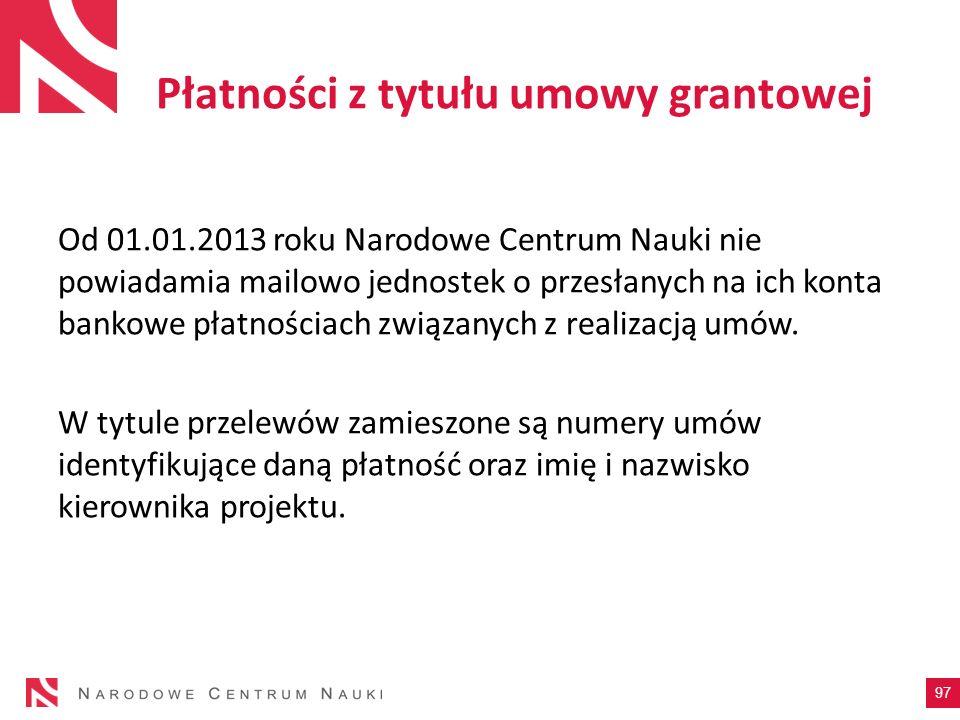 Płatności z tytułu umowy grantowej Od 01.01.2013 roku Narodowe Centrum Nauki nie powiadamia mailowo jednostek o przesłanych na ich konta bankowe płatn