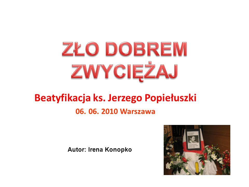 Beatyfikacja ks. Jerzego Popiełuszki 06. 06. 2010 Warszawa Autor: Irena Konopko