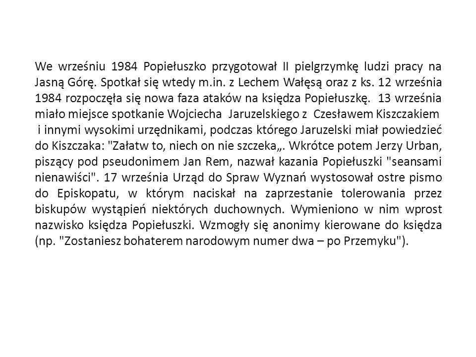 We wrześniu 1984 Popiełuszko przygotował II pielgrzymkę ludzi pracy na Jasną Górę. Spotkał się wtedy m.in. z Lechem Wałęsą oraz z ks. 12 września 1984