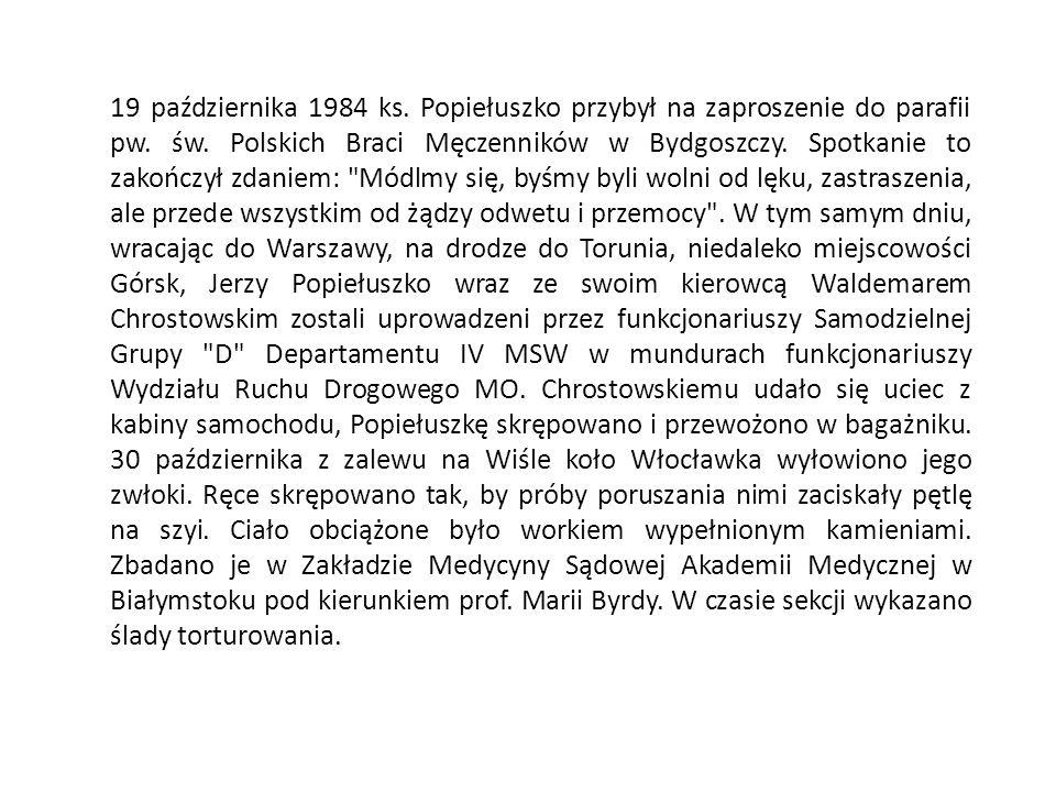 19 października 1984 ks. Popiełuszko przybył na zaproszenie do parafii pw. św. Polskich Braci Męczenników w Bydgoszczy. Spotkanie to zakończył zdaniem