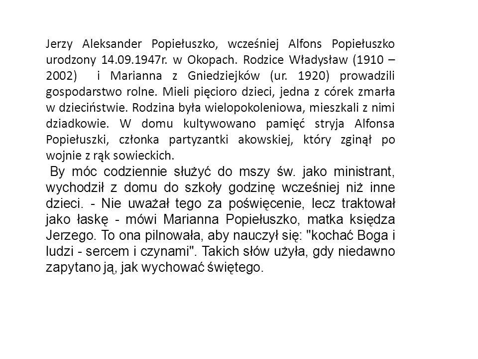 Jerzy Aleksander Popiełuszko, wcześniej Alfons Popiełuszko urodzony 14.09.1947r. w Okopach. Rodzice Władysław (1910 – 2002) i Marianna z Gniedziejków