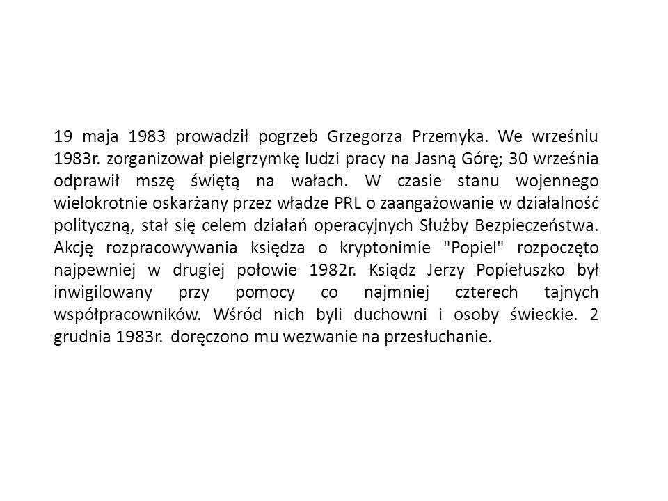 19 maja 1983 prowadził pogrzeb Grzegorza Przemyka. We wrześniu 1983r. zorganizował pielgrzymkę ludzi pracy na Jasną Górę; 30 września odprawił mszę św