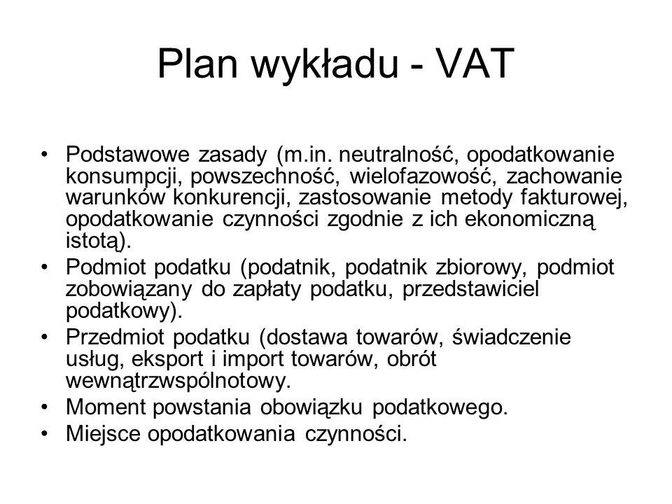 Plan wykładu - VAT Podstawowe zasady (m.in. neutralność, opodatkowanie konsumpcji, powszechność, wielofazowość, zachowanie warunków konkurencji, zasto