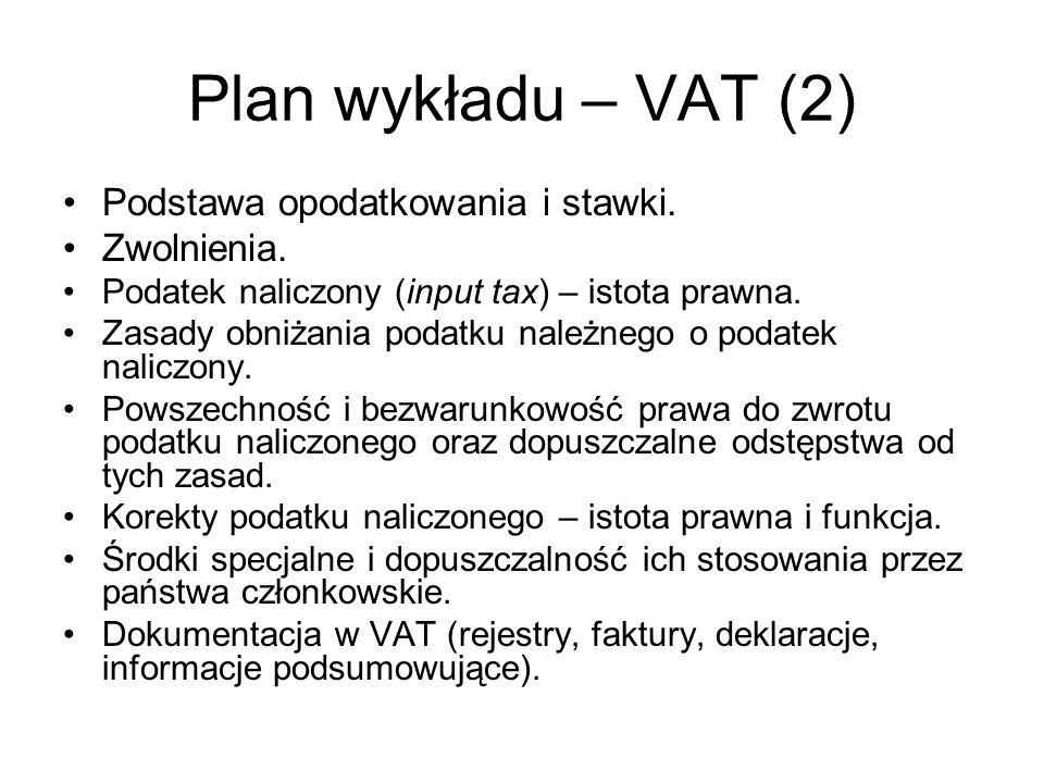 Plan wykładu – VAT (2) Podstawa opodatkowania i stawki. Zwolnienia. Podatek naliczony (input tax) – istota prawna. Zasady obniżania podatku należnego