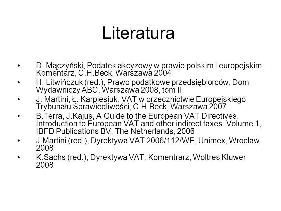 Literatura D. Mączyński, Podatek akcyzowy w prawie polskim i europejskim. Komentarz, C.H.Beck, Warszawa 2004 H. Litwińczuk (red.), Prawo podatkowe prz