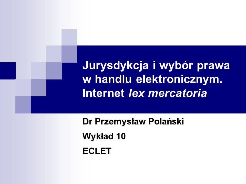 ECLET 200672 Dr Przemysław Polański Internet lex mercatoria jako prawo właściwe Czy system zwyczajowych norm wykształconych w Internecie mógłby być zastosowany przez arbitrów zamiast narodowego systemu prawa gdy: strony wybrały lex mercatoria (itp.) jako ich prawo właściwe dla ich umowy.