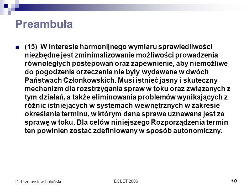 ECLET 200610 Dr Przemysław Polański Preambuła (15)W interesie harmonijnego wymiaru sprawiedliwości niezbędne jest zminimalizowanie możliwości prowadze