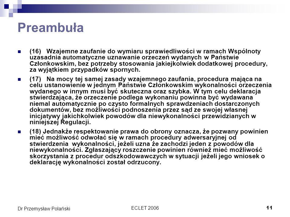 ECLET 200611 Dr Przemysław Polański Preambuła (16)Wzajemne zaufanie do wymiaru sprawiedliwości w ramach Wspólnoty uzasadnia automatyczne uznawanie orz