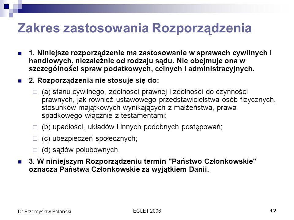 ECLET 200612 Dr Przemysław Polański Zakres zastosowania Rozporządzenia 1. Niniejsze rozporządzenie ma zastosowanie w sprawach cywilnych i handlowych,