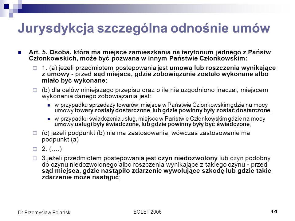 ECLET 200614 Dr Przemysław Polański Jurysdykcja szczególna odnośnie umów Art. 5. Osoba, która ma miejsce zamieszkania na terytorium jednego z Państw C