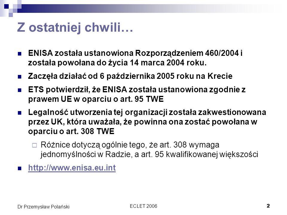 ECLET 20062 Dr Przemysław Polański Z ostatniej chwili… ENISA została ustanowiona Rozporządzeniem 460/2004 i została powołana do życia 14 marca 2004 ro