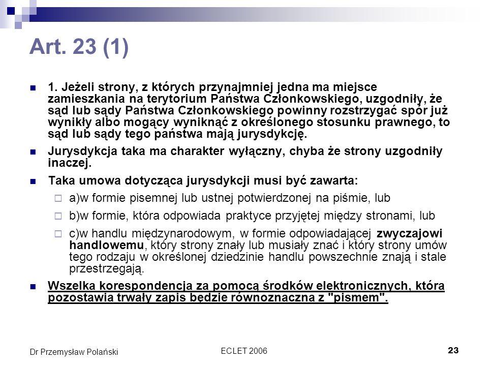 ECLET 200623 Dr Przemysław Polański Art. 23 (1) 1. Jeżeli strony, z których przynajmniej jedna ma miejsce zamieszkania na terytorium Państwa Członkows