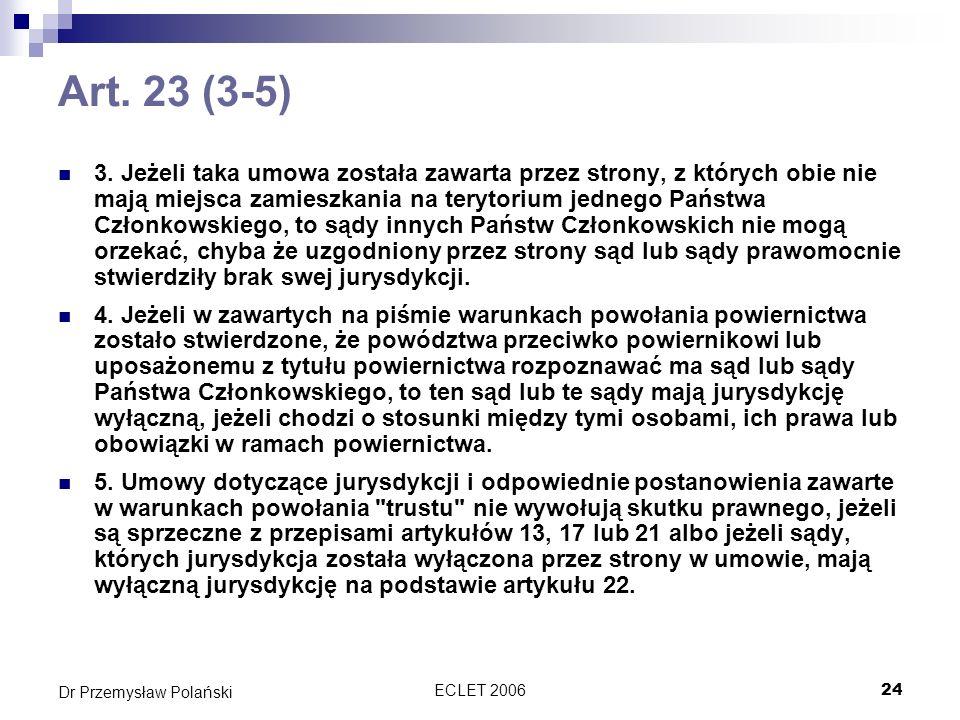 ECLET 200624 Dr Przemysław Polański Art. 23 (3-5) 3. Jeżeli taka umowa została zawarta przez strony, z których obie nie mają miejsca zamieszkania na t