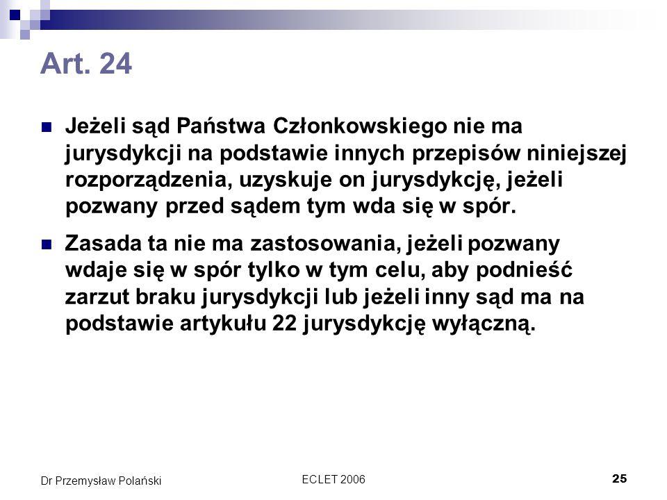ECLET 200625 Dr Przemysław Polański Art. 24 Jeżeli sąd Państwa Członkowskiego nie ma jurysdykcji na podstawie innych przepisów niniejszej rozporządzen