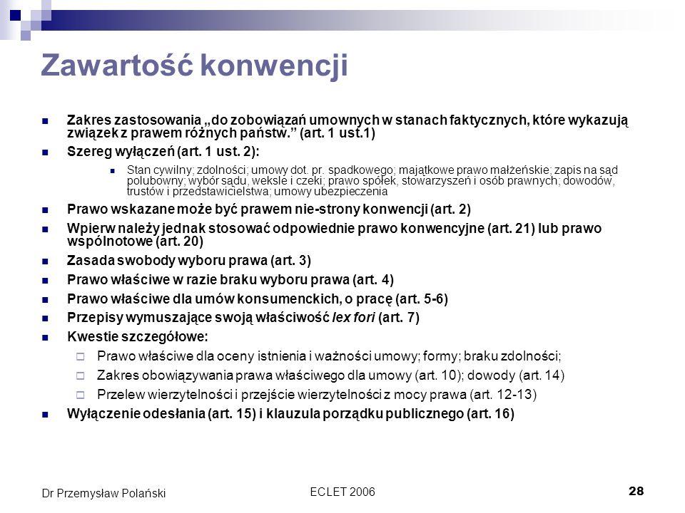 ECLET 200628 Dr Przemysław Polański Zawartość konwencji Zakres zastosowania do zobowiązań umownych w stanach faktycznych, które wykazują związek z pra