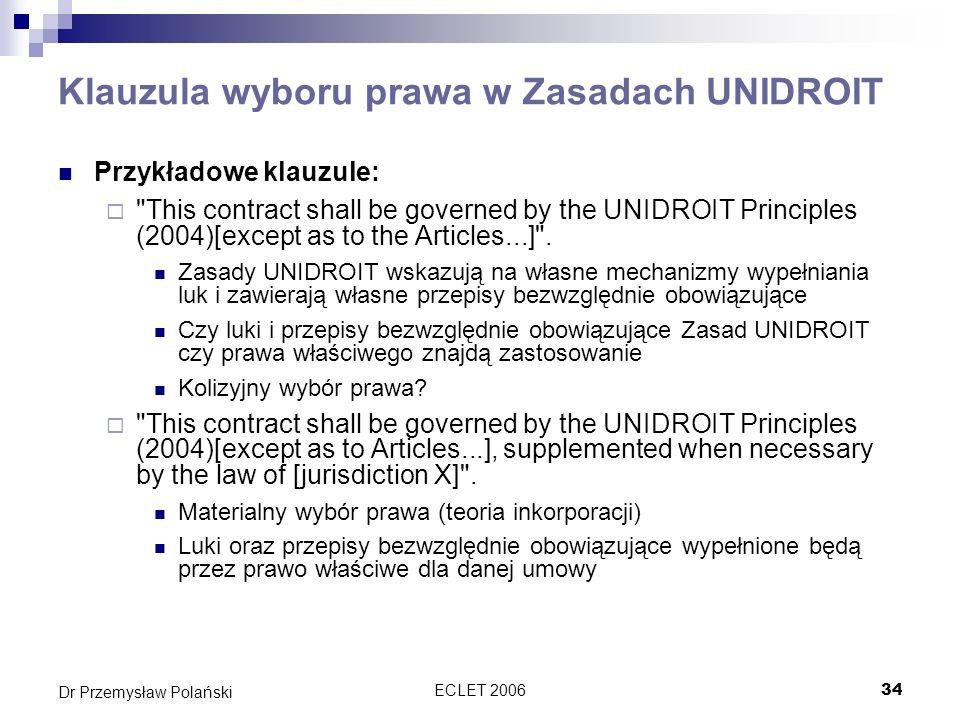 ECLET 200634 Dr Przemysław Polański Klauzula wyboru prawa w Zasadach UNIDROIT Przykładowe klauzule: