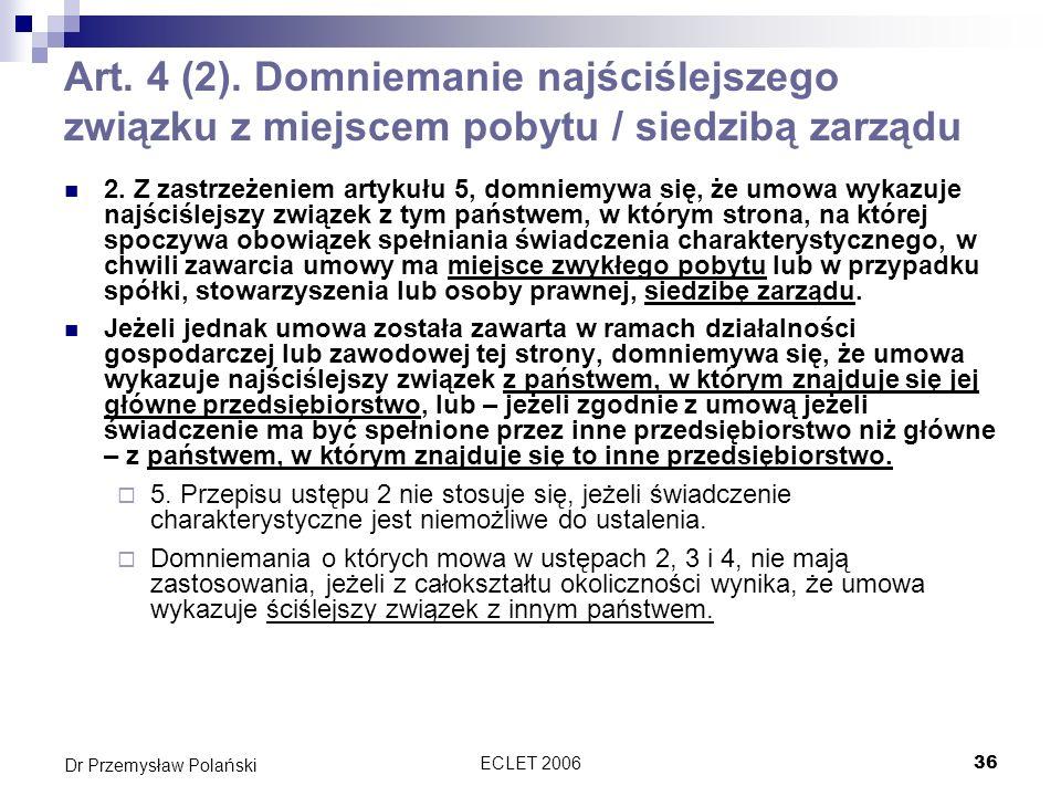 ECLET 200636 Dr Przemysław Polański Art. 4 (2). Domniemanie najściślejszego związku z miejscem pobytu / siedzibą zarządu 2. Z zastrzeżeniem artykułu 5