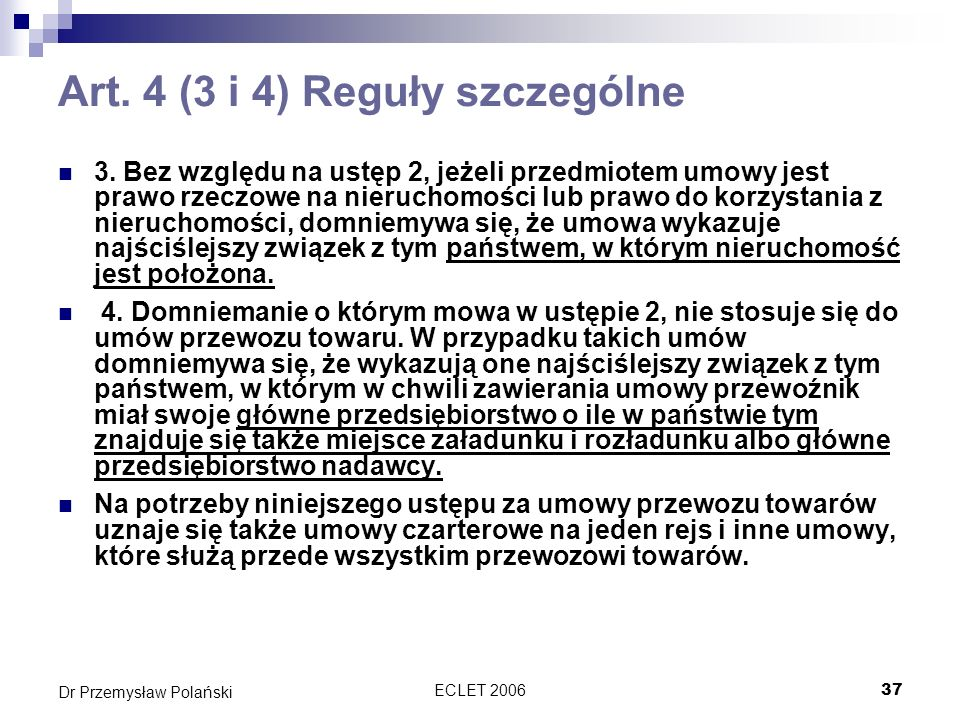 ECLET 200637 Dr Przemysław Polański Art. 4 (3 i 4) Reguły szczególne 3. Bez względu na ustęp 2, jeżeli przedmiotem umowy jest prawo rzeczowe na nieruc