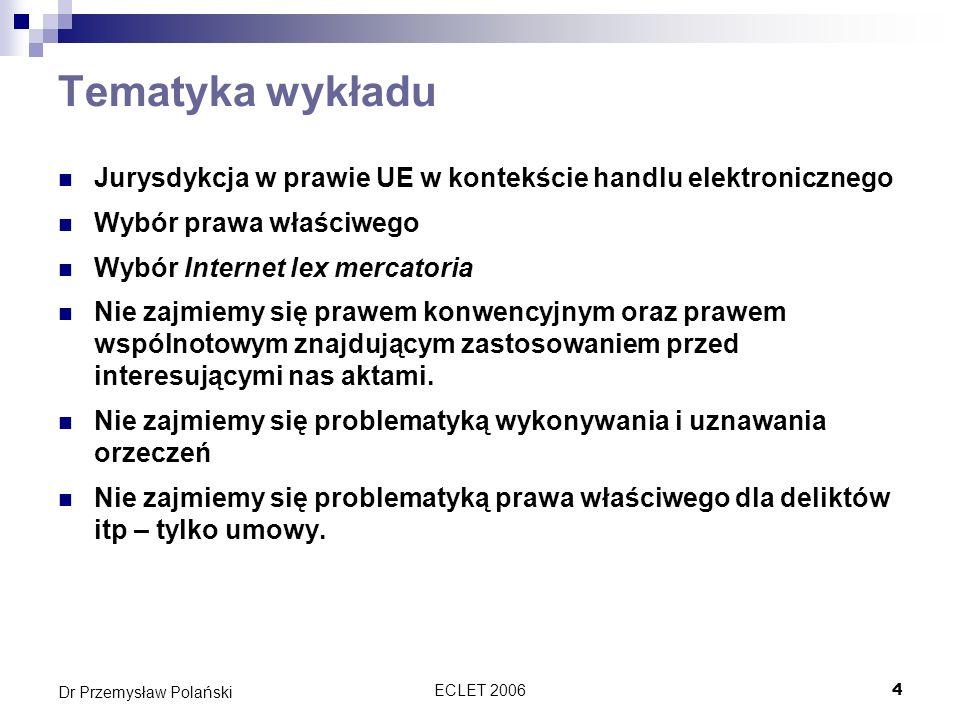 ECLET 200675 Dr Przemysław Polański Konkluzje Internet potrzebuje ponadnarodowego systemu rozstrzygania sporów Źródłem norm merytorycznych pomocnych przy rozstrzyganiu sporów w sieci mogą okazać się zwyczaje internetowe Zwyczaje te występują pod różnymi postaciami: Praktyki niepisane Praktyki spisane Jednolite orzecznictwo Modelowe prawa pod warunkiem powszechnego stosowania