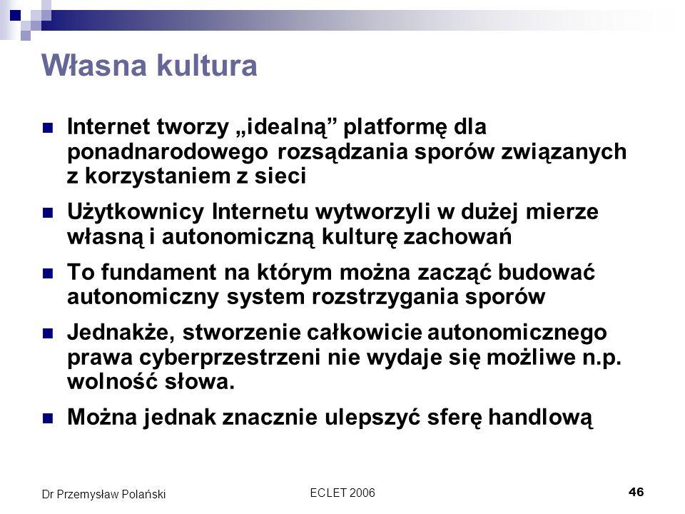 ECLET 200646 Dr Przemysław Polański Własna kultura Internet tworzy idealną platformę dla ponadnarodowego rozsądzania sporów związanych z korzystaniem