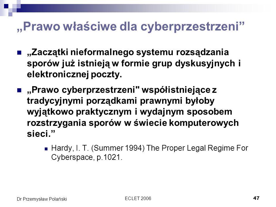 ECLET 200647 Dr Przemysław Polański Prawo właściwe dla cyberprzestrzeni Zaczątki nieformalnego systemu rozsądzania sporów już istnieją w formie grup d