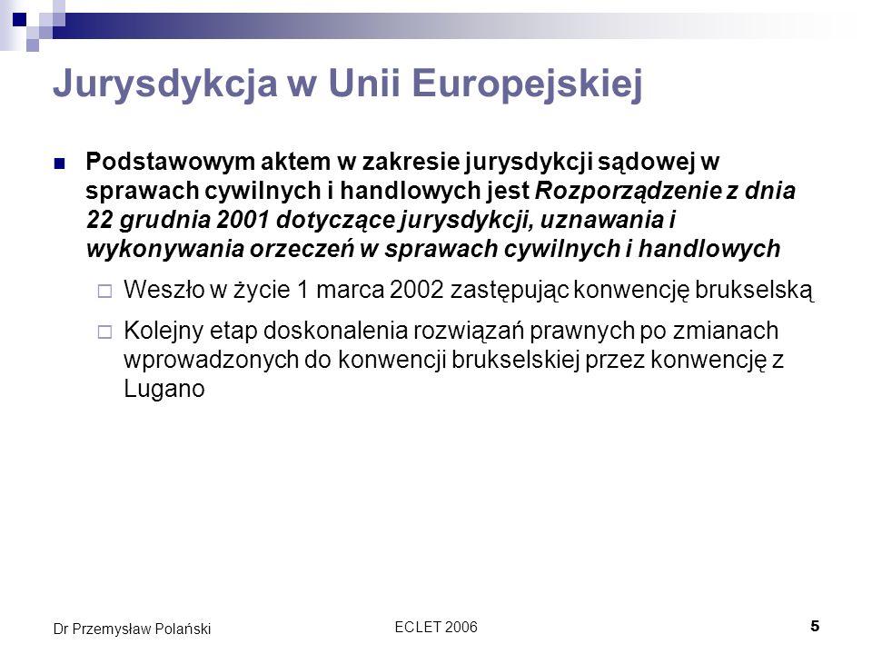 ECLET 20065 Dr Przemysław Polański Jurysdykcja w Unii Europejskiej Podstawowym aktem w zakresie jurysdykcji sądowej w sprawach cywilnych i handlowych