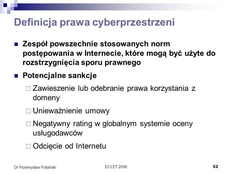ECLET 200652 Dr Przemysław Polański Definicja prawa cyberprzestrzeni Zespół powszechnie stosowanych norm postępowania w Internecie, które mogą być uży