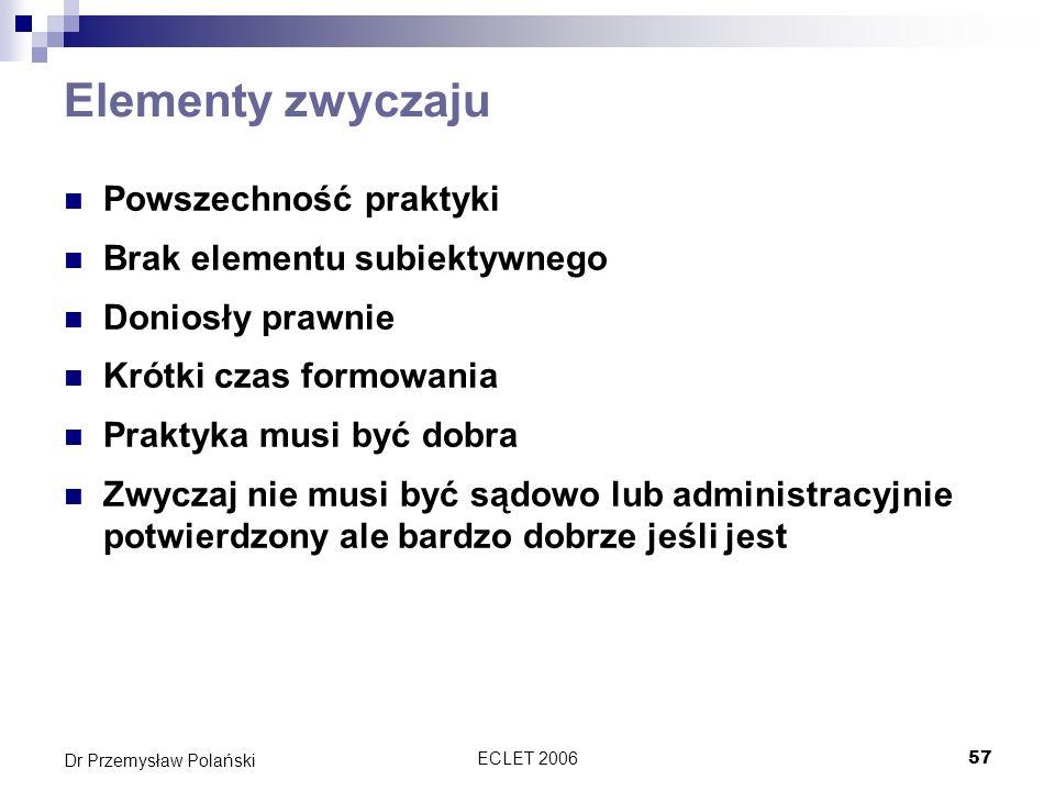 ECLET 200657 Dr Przemysław Polański Elementy zwyczaju Powszechność praktyki Brak elementu subiektywnego Doniosły prawnie Krótki czas formowania Prakty