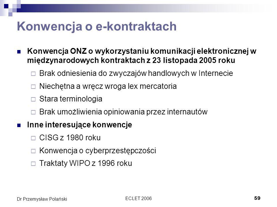 ECLET 200659 Dr Przemysław Polański Konwencja o e-kontraktach Konwencja ONZ o wykorzystaniu komunikacji elektronicznej w międzynarodowych kontraktach